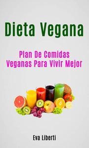 Dieta Vegana: Plan De Comidas Veganas Para Vivir Mejor