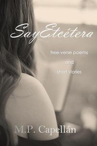 SayEtcétera: Free-verse Poems and Short Stories