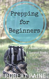 Prepping for Beginners: A Collection of 4 Survival Books