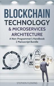 Blockchain Technology and Microservices Architecture : A Non-Programmer's Handbook