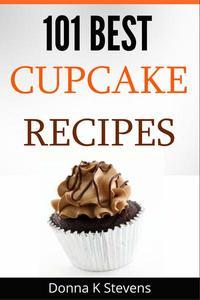 101 Best Cupcake Recipes Sweet, Savory, Satisfying – Cupcakes For Everyone