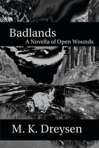 Badlands, A Novella of Open Wounds