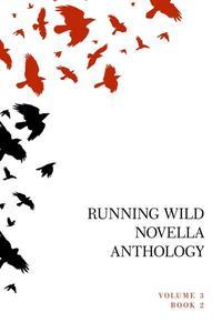 Running Wild Novella Anthology Volume 3, Book 2