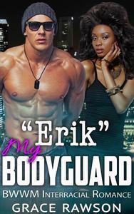 Erik My Bodyguard - BWWM Interracial Romance
