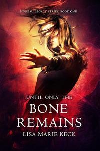Until Only the Bone Remains
