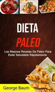 Dieta Paleo: Las Mejores Recetas De Paleo Para Estar Saludable Rápidamente
