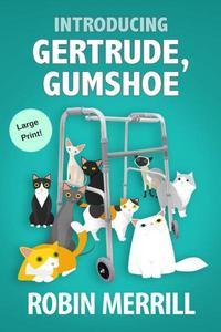 Introducing Gertrude, Gumshoe (Large Print Edition)