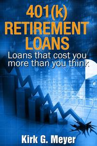 401(k) Retirement Loans: Loans That Can Cost You More Than You Know