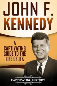 John F. Kennedy: A Captivating Guide to the Life of JFK