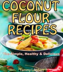 Scrumptious Coconut Flour Recipes Quick, Easy and Delicious Recipes!