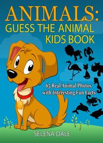 Animals: Guess the Animal Kids Book: 65 Real Animal Photos with Interesting Fun Facts