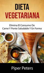Dieta Vegetariana : Elimina El Consumo De Carne Y Ponte Saludable Y En Forma .