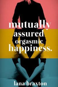 Mutually Assured Orgasmic Happiness.