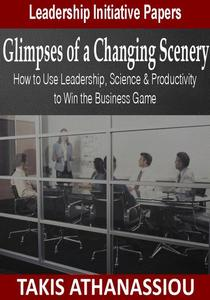 Glimpses of a Changing Scenery: How to Use Leadership, Science & Productivity Strategies to Win the Business Game