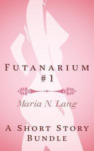 Futanarium 1: An Erotic Short Story Bundle