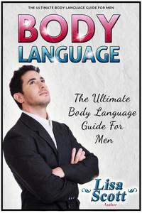Body Language: The Ultimate Body Language Guide For Men