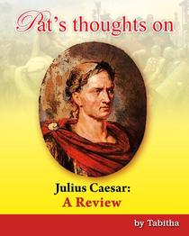 Pat's Thoughts on Julius Caesar: A Review