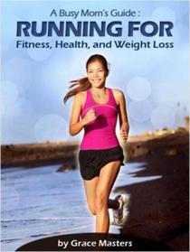 Busy Mom's Guide: Running for Fitness, Weight Loss & Health