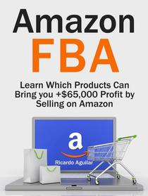 Amazon Fba: Learn Which Products Can Bring you +$65,000 Profit by Selling on Amazon