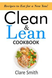 Clean & Lean Cookbook: Recipes to Eat For A New You