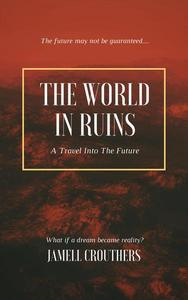 The World in Ruins: A Travel into the Future