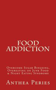 Food Addiction: Overcome Sugar Bingeing, Overeating on Junk Food & Night Eating Syndrome