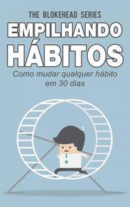 Empilhando hábitos: Como mudar qualquer hábito em 30 dias