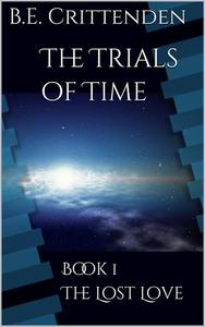The Trials of Time Book 1 The Lost Love
