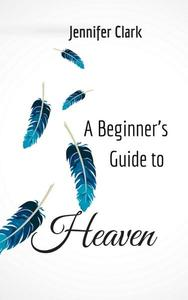 A Beginner's Guide to Heaven