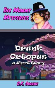 Drunk Octopus: a Short Story