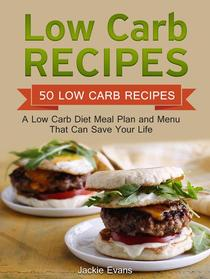 Low Carb Recipes: 50 Low Carb Recipes: A Low Carb Diet Meal Plan and Menu That Can Save Your Life