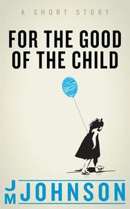For the Good of the Child