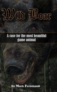 Wild Boar: A Case for the Most Beautiful Game Animal