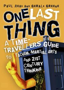 One Last Thing: A Time-Travellers' Guide to Taoism, Martial Arts and 21st Century Thinking