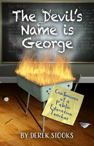 The Devil's Name Is George: Confessions of a Public Education Teacher