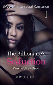 The Billionaire's Seduction 1: Divorced Single Mom