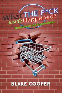 What the F*ck Just Happened? Stories From the Supermarket