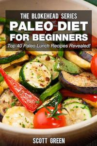 Paleo Diet For Beginners : Top 40 Paleo Lunch Recipes Revealed !