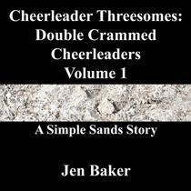 Cheerleader Threesomes: Double Crammed Cheerleaders 1 A Simple Sands Story