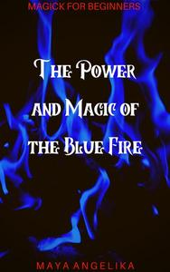 The Power and Magic of the Blue Fire