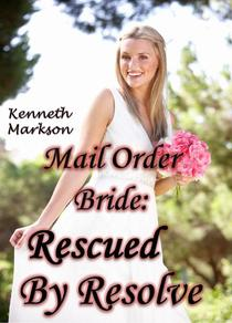 Mail Order Bride: Rescued By Resolve