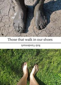 Those that walk in our shoes