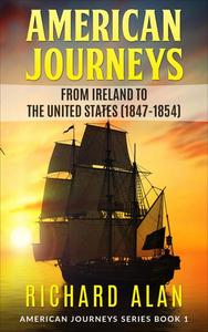 American Journeys: From Ireland to the United States (1847 - 1854)
