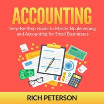 Accounting: Step-By-Step Guide to Master Bookkeeping and Accounting for Small Businesses