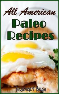 All American Paleo Recipes Healthy and Delicious Recipes to Make Your Diet Plan Enjoyable!