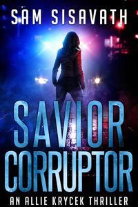 Savior/Corruptor: An Allie Krycek Thriller