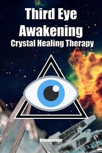 Third Eye Awakening & Crystal Healing Therapy: Open Third Eye Chakra Pineal Gland Activation & Utilize Power of Gems in Healing