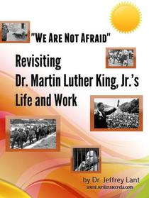 """""""We Are Not Afraid"""" Revisiting the Life and Work of Dr. Martin Luther King, Jr."""