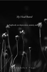 My Head Bowed: A Chapbook on Depression, Anxiety, and Faith