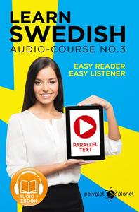 Learn Swedish - Easy Reader | Easy Listener | Parallel Text Swedish Audio Course No. 3